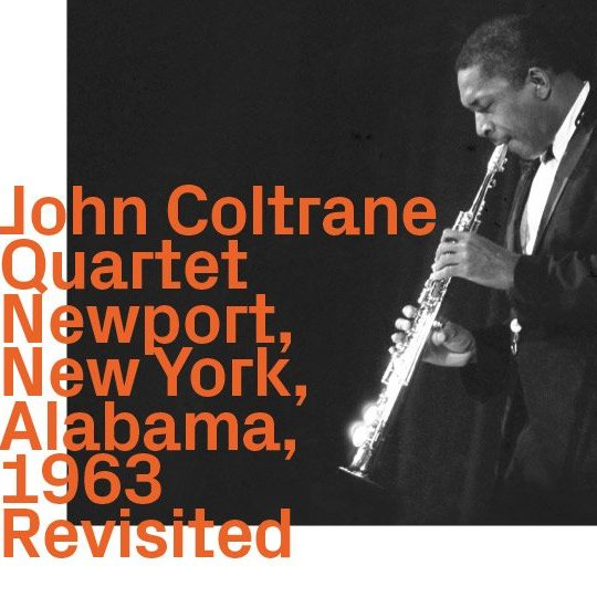 John Coltrane Quartet – Newport, New York, Alabama, 1963 Revisited