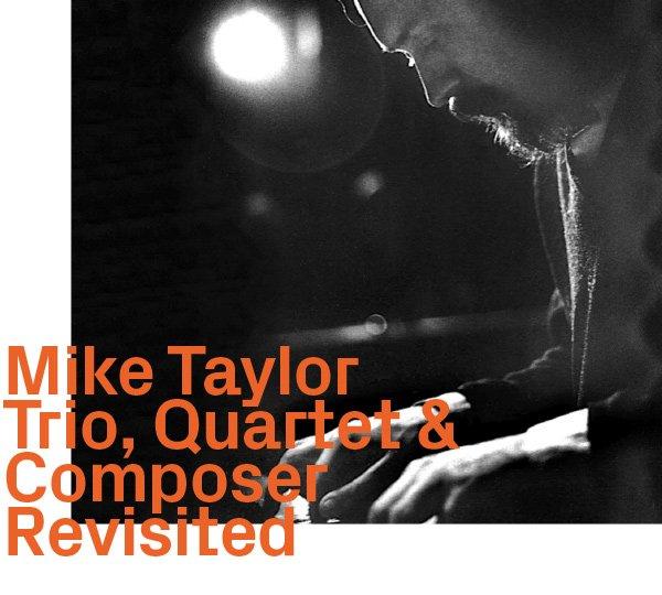 Mike Taylor – Trio, Quartet & Composer, Revisited