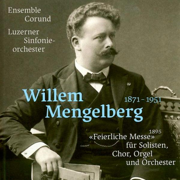 Ensemble Corund & Luzerner Sinfonie Orchester – Willem Mengelberg Feierliche Messe