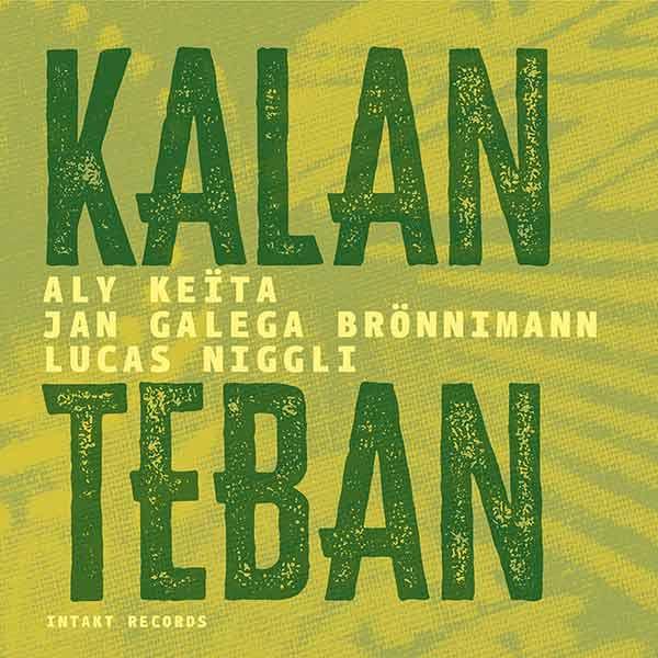 Aly Keïta, Jan Galega Brönnimann & Lucas Niggli – Kalan Teban