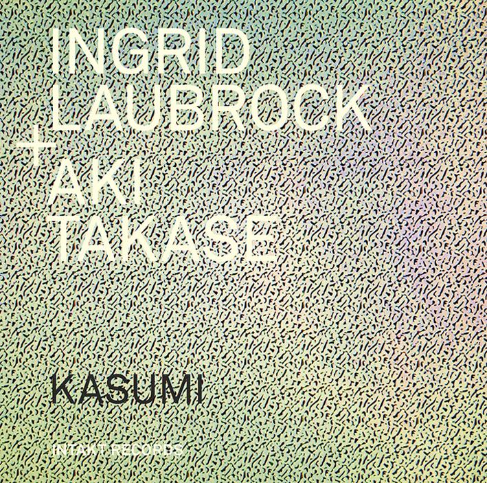 Ingrid Laubrock + Aki Takase – Kasumi