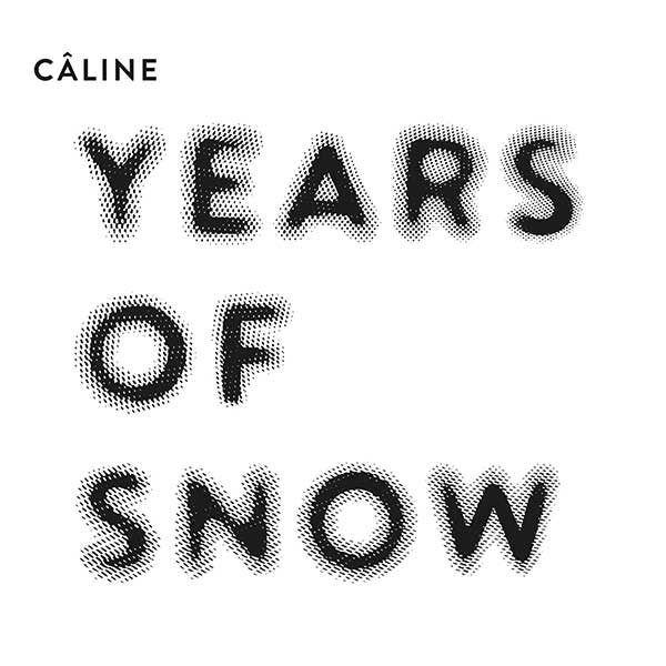 Câline – Years of Snow